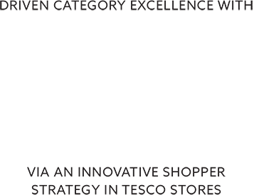 Driven category excellence with 7 * sales uplift via an innovative shopper strategy in Tesco stores.
