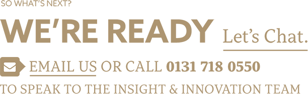 Let's chat. Email us or call 01317180550 to speak to the Insight & Innovation team.